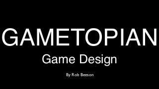 Gametopian Game Design