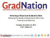 [GradNation Webinar] Achieving a 90 percent Graduation Rate: Meeting the Needs of Adolescents Who Face Poverty and Adversity