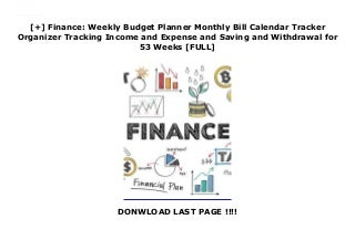 [+] Finance: Weekly Budget Planner Monthly Bill Calendar Tracker Organizer Tracking Income and Expense and Saving and Withdrawal for 53 Weeks [FULL]