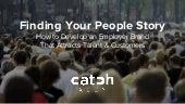 Finding Your People Story:  How to Develop an Employer Brand That Attracts Talent & Customers