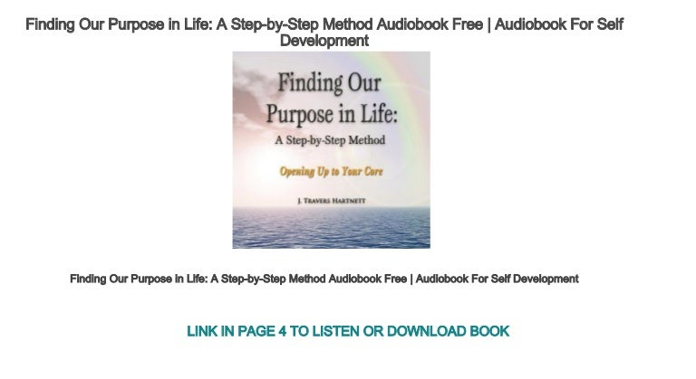 Finding Our Purpose in Life: A Step-by-Step Method: Opening Up to Your Core