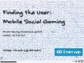 Finding the User: Mobile Social Gaming