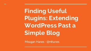 Finding Useful Plugins: How To Extend WordPress Past a Simple Blog
