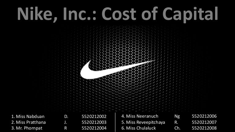 nike cost of captial This paper will present the financial importance of the cost of capital for nike and its future investors nike inc tries a new strategy to revitalize the company by focusing on top-line growth and operating performance.