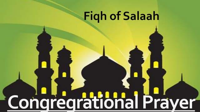 Fiqh of Salah- Congregational Prayer