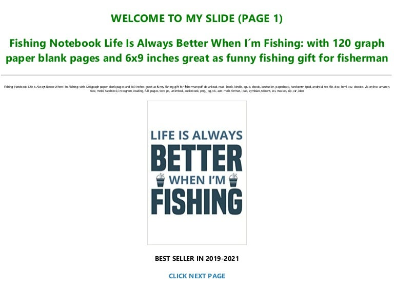 Free EBOOK [P.D.F] Fishing Notebook Life Is Always Better When I´m Fishing: with 120 graph paper blank pages and 6×9 inches great as funny fishing gift for fisherman Full Pages