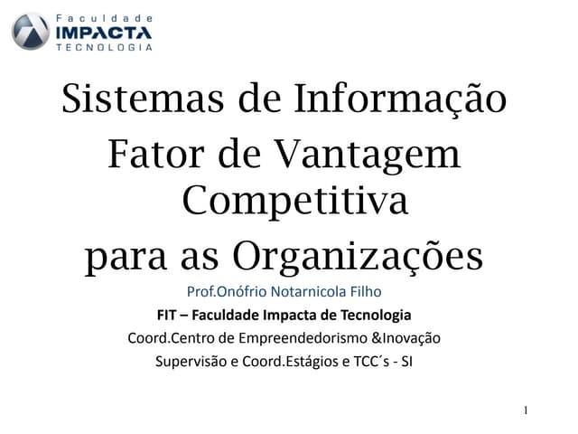 Sistemas de Informação Fator de Vantagem Competitiva para as Organizações