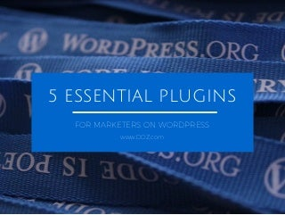 5 Essential Plugins for Marketers on WordPress