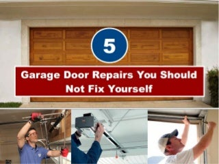5 Garage Door Repairs You Should Not Fix Yourself