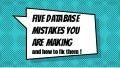 Five Database Mistakes and how to fix them -- Confoo Vancouver