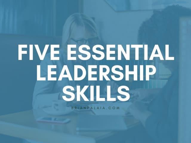 Five Essential Leadership Skills