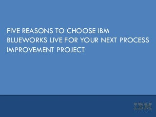 Five Reasons To Choose IBM Blueworks Live for Your Next Process Improvement Project