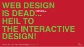 Web design is dead. Heil to the interactive design!