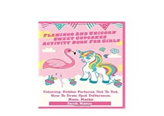 ~[PDF_FREE] LIBRARY~ Flamingo And Unicorn Sweet Cupcakes Activity Book For Girls Coloring Hidden Pictures Dot To Dot How To Draw Difference Maze Spot Masks Unicorn Books For Kids