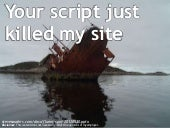 Your Script Just Killed My Site
