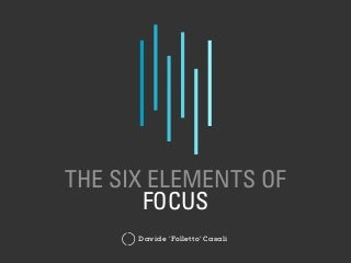 The Six Elements of Focus to Improve Your Craft