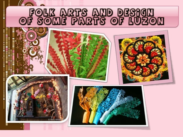 Folk Arts And Design Of Some Provinces Of Luzon