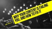 Why Your Content Is Failing You, and How to Fix it