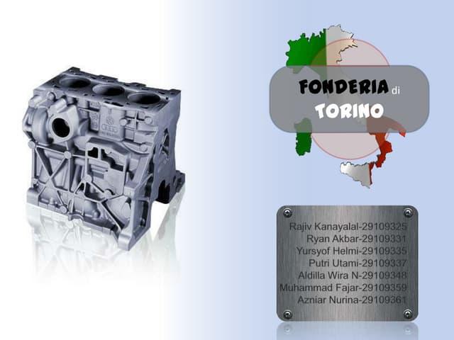 fonderia di torino By acquiring the vulcan mold-maker machine fonderia di torino spa will be able to replace labor intensive required semi-automated machines with automated machines, thus reducing medical claims.