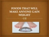 Foods that will make anyone gain weight