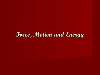 Force, Motion, Energy