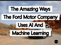 The Amazing Ways The Ford Motor Company Uses Artificial Intelligence And Machine Learning