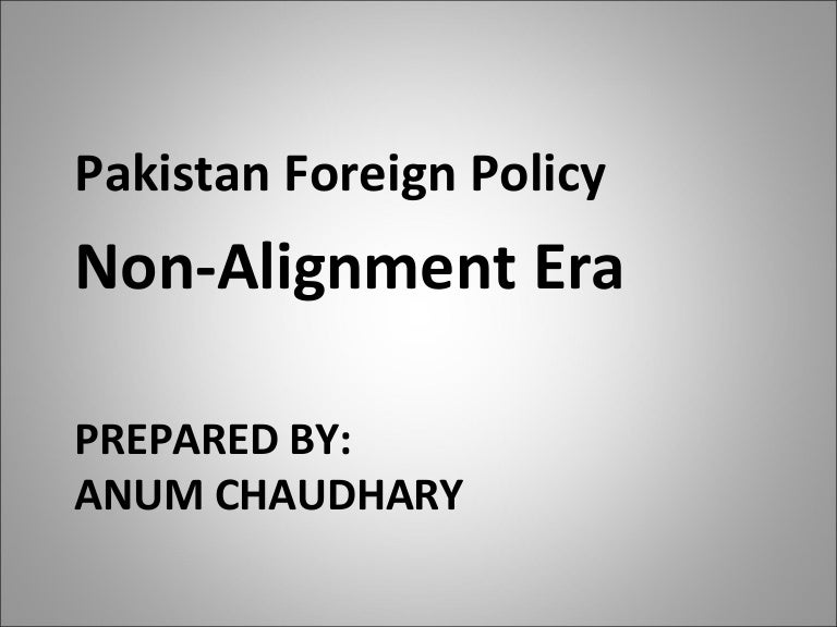 indian foreign policy non alignment in Strydom, non-aligned movement and reform of international relations 5 of actions in the promotion of peace, security, justice, equality, de- mocracy and development, conducive for a multi-lateral system of.