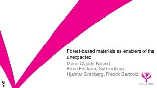 Forest based materials as enablers of the unexpected