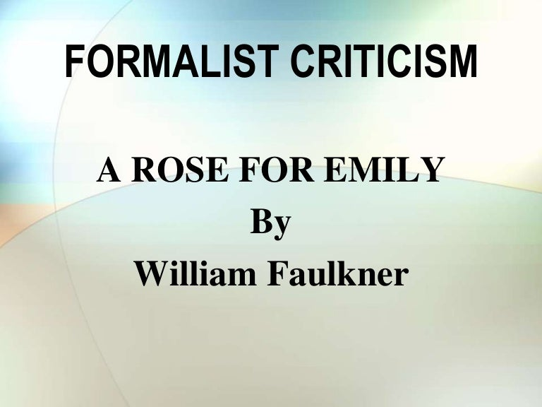 Formalist Criticism A Rose For Emily
