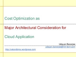 Cost Optimization as Major Architectural Consideration for Cloud Application