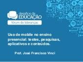Uso de mobile no ensino presencial: testes, pesquisas e conteúdos, por Professor Chico