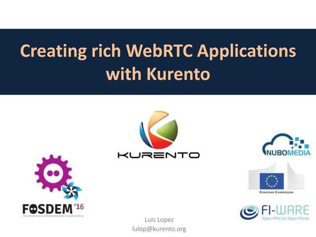 FOSDEM 2016 - Creating rich WebRTC Applications with Kurento
