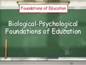 Foundations of Education: Biological-Psychological Foundations of Education [The Learning Process & Theories of Learning]