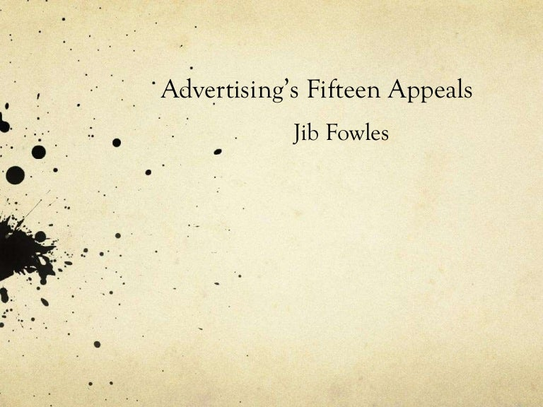 jib fowles 15 basic appeals of advertising essay This summary is about jib fowles essay  advertising's fifteen basic appeals   in his essay, fowles shows the effects of advertising on our daily lives the writer presents a classification of 15 basic appeals (originally created by henry a murray), that appeal to the consumer's mind fowles.
