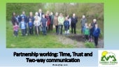 Partnership working: Time, Trust and Two-way communication.