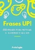 Motivacional Frases UP!   250 Frases para motivar e iluminar o seu dia