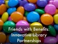Friends with Benefits: Innovative Partnerships in Public Libraries
