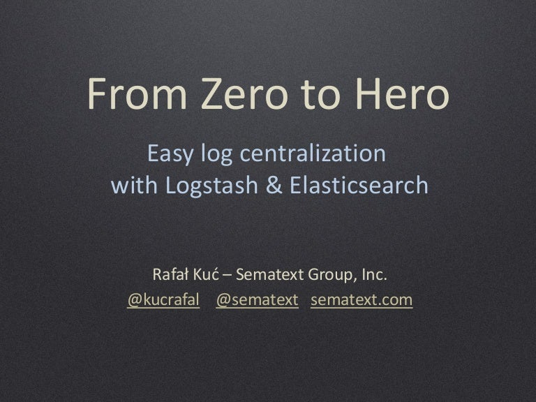From Zero To Hero Centralized Logging With Logstash Elasticsearch