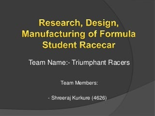 Research, Design and Manufacturing of Formula Student Racecar.