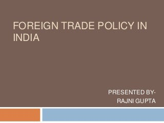 FOREIGN TRADE POLICY IN INDIA