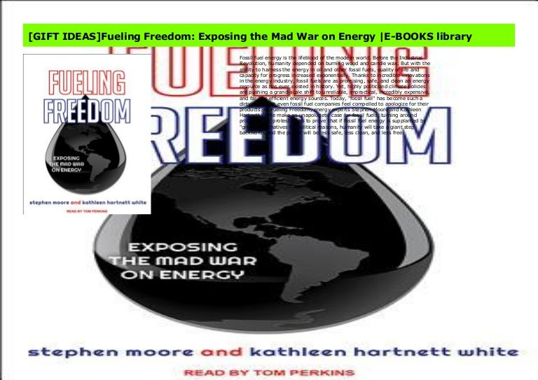 Fueling Freedom Exposing the Mad War on Energy