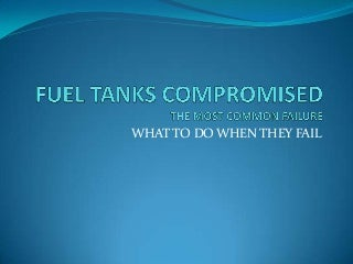 Fuel Tanks Compromised