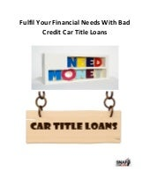 Fulfil your financial needs with bad credit car title loans