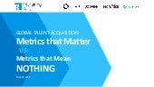 Global Talent Acquisition: Metrics that Matter and Metrics that Mean NOTHING