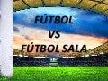 Fútbol 11 vs Fútbol Sala