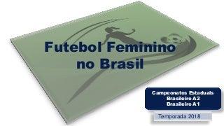 Futebol Feminino no Brasil - Temporada 2018