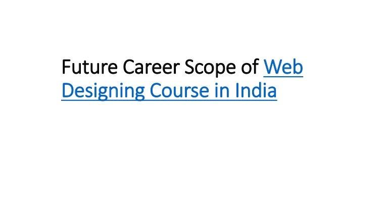 Future Career Scope Of Web Designing Course In India