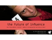 The Future of Influence - how the audience, content + media is changing how and why we share