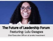 The Future of Leadership Interview with Dr Lulu Gwagwa