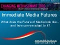 Immediate Media Futures (Presentation at Guardian Changing Media Summit 3/18 2010)